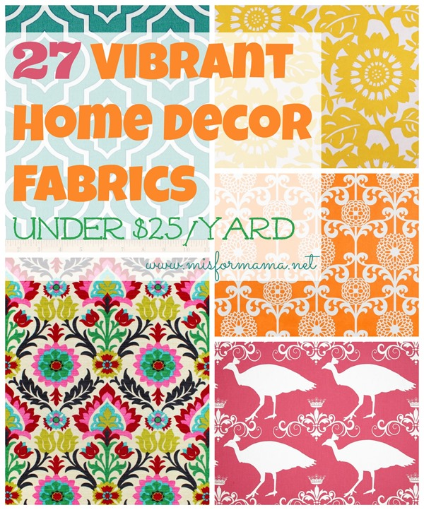 27 Vibrant Home Decor Fabrics For Under $25/Yard | M Is For Mama